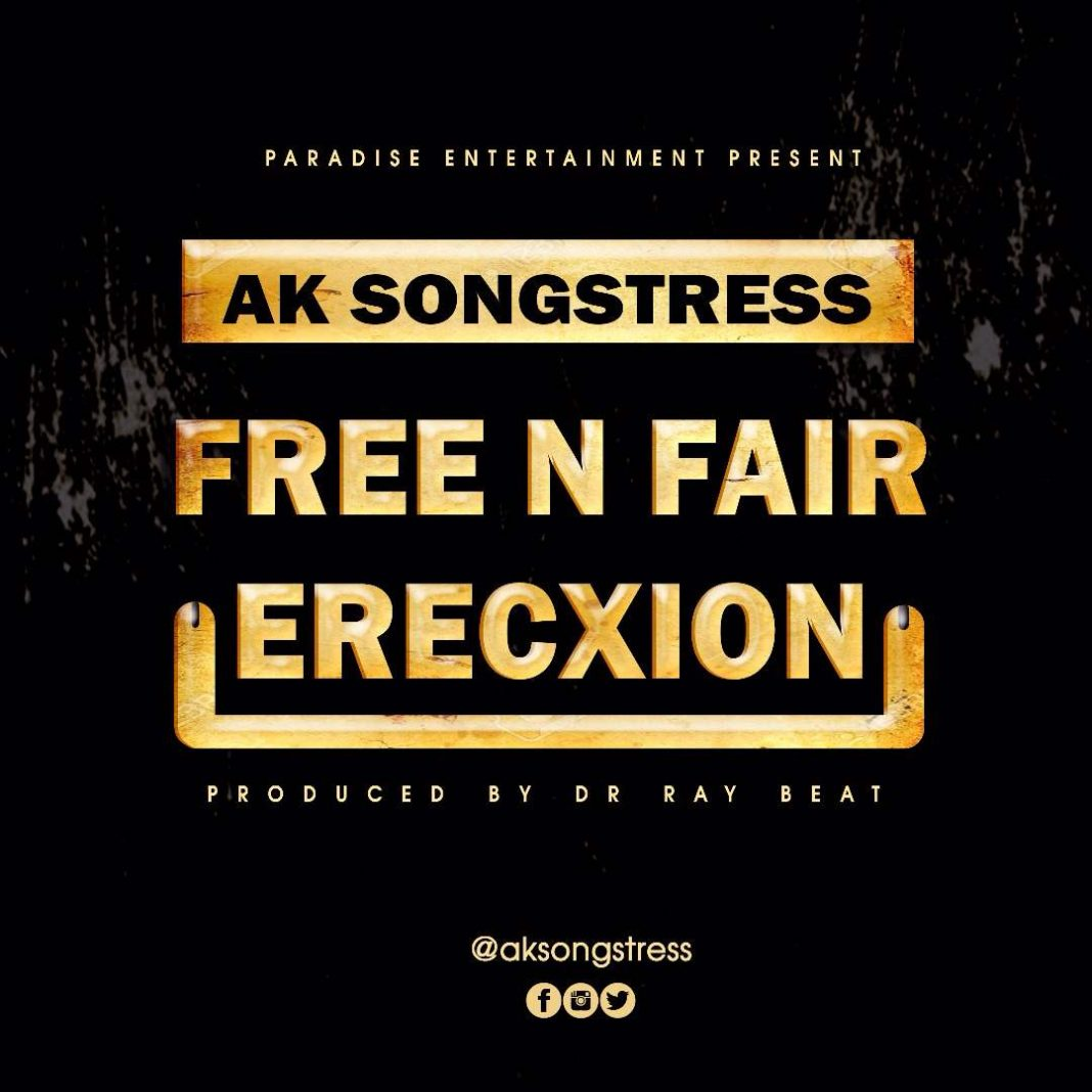 Ghana Music : Ak Songstress – Free and Fair Erecxtion (Prod By Drraybeat)