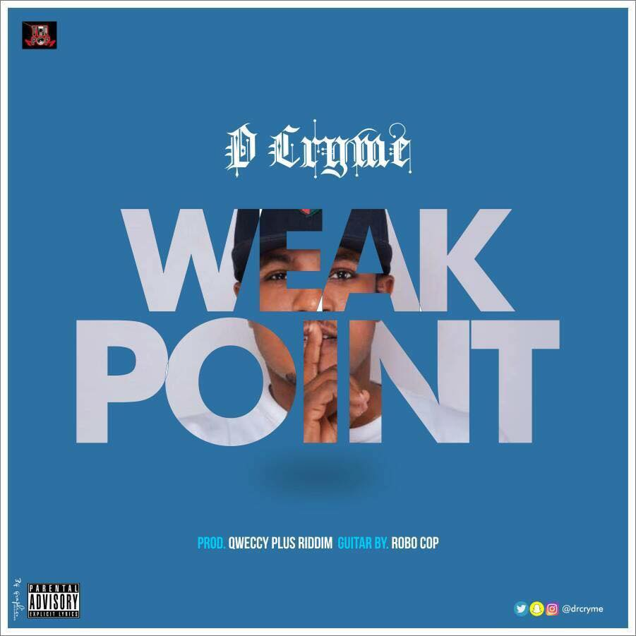 D Cryme – Weak Point (Prod By Qweccy Plus Riddim)