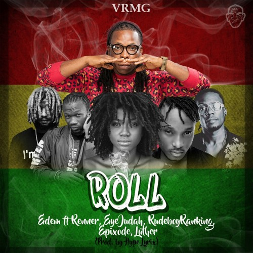 Edem – ROLL Ft Luther X Epixode X Rudebwoy Ranking X Renner X Eye Judah (Prod By Hype Lyrix)