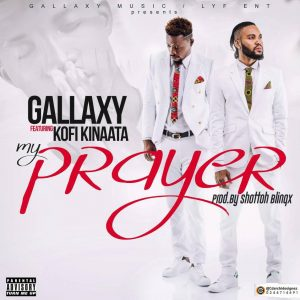 Gallaxy ft Kofi Kinaata – My prayer (Shottoh Blinqx)
