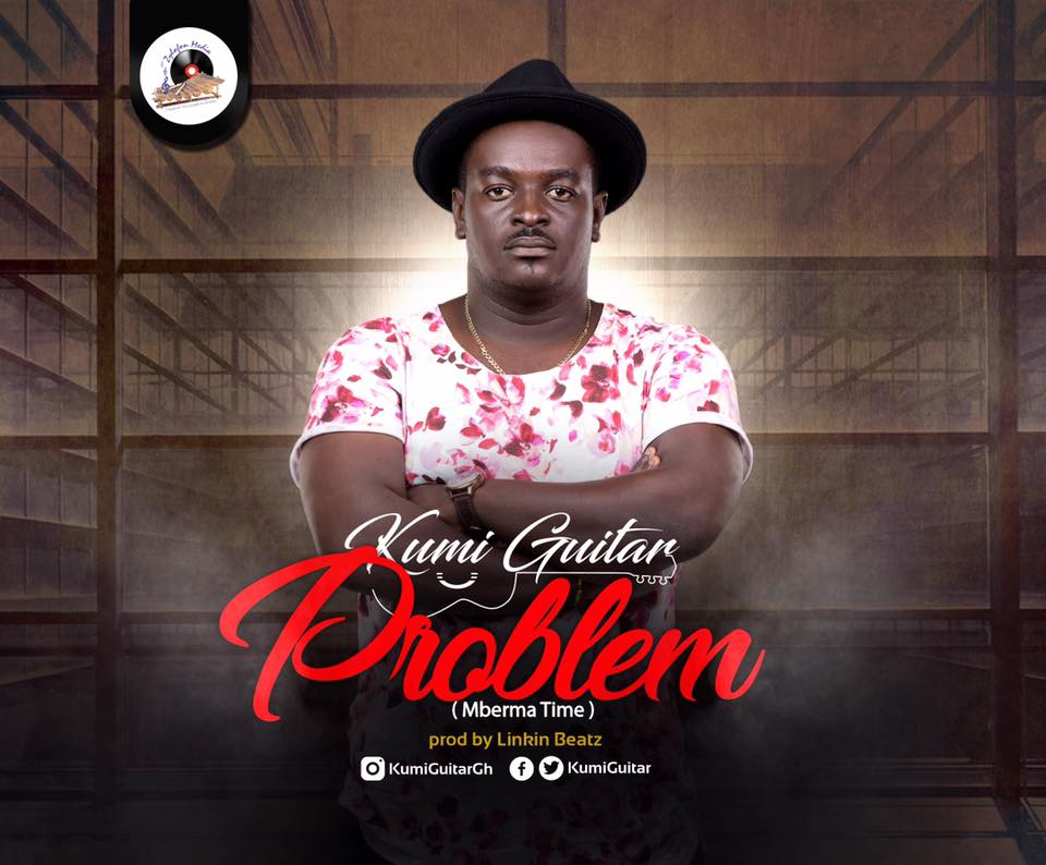Kumi Guitar – Problem (Mberma Time) (Prod. by Linkin Beatz)