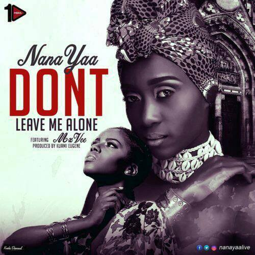 Ghana Music : Nana Yaa ft. MzVee – Don't Leave Me Alone (Prod. by Kuami Eugene)