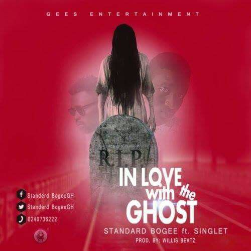 Ghana Music : Standard Bogee Ft Singlet – I'm In Love With a Ghost (Prod By Willisbeatz)