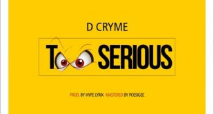 Dr Cryme – Too Serious (Prod. by Hype Lyrix)