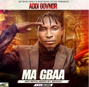 Addi GoVnor – Ma Gbaa (Wo Cover)(Mixed by Brakay)