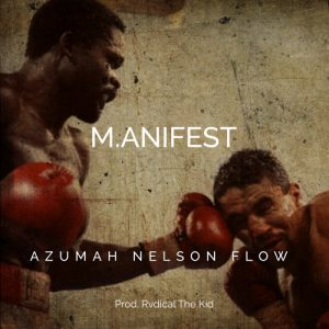 Download Mp3 : M.anifest – Azumah Nelson Flow (Prod. Rvdical The Kid)