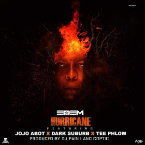 Edem ft TeePhlow X Jojo Abot & Dark Suburb – Hurricane