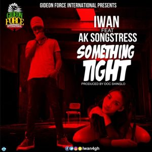 DOWNLOAD MP3 : Iwan Ft Ak Songstress – Something Tight (Prod By Doc Shinglo)