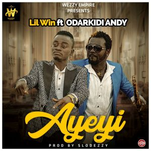 DOWNLOAD MP3 : Lil Win Ft Andy Odarky – Ayeyi (Prod By Slodezzy)