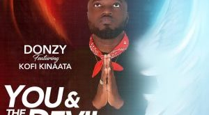 Donzy ft. Kofi Kinaata – You & The Devil