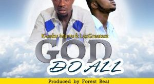 Kwaku Manu Ft LexGreatest – God Do All