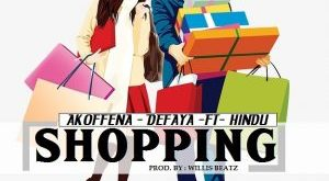 Akoffena Defaya Ft Hindu – Shopping (Prod By WillsBeatz)
