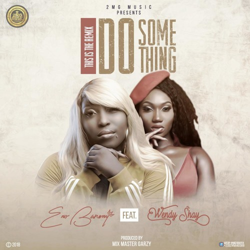 DOWNLOAD MP3 : Eno Barony Ft Wendy Shay – Do Something (Remix) (Prod By Mix Master Garzy)