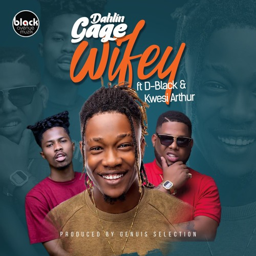 DOWNLOAD MP3 : Dahlin Gage ft. Kwesi Arthur x D-Black – Wifey