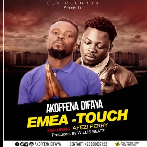 Akoffena Difaya Ft Afezi Perry - Emea Touch (Prod By Wills Beatz)