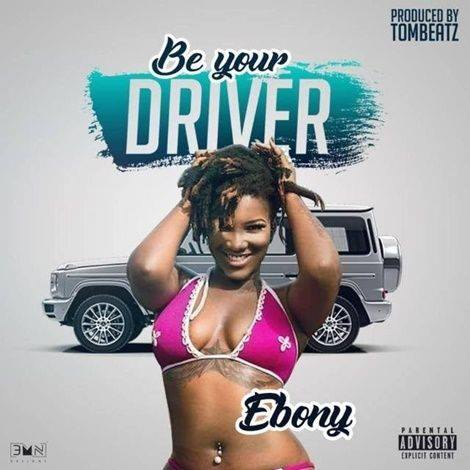 DOWNLOAD MP3 : Ebony – Be Your Driver (Prod by Tombeat)