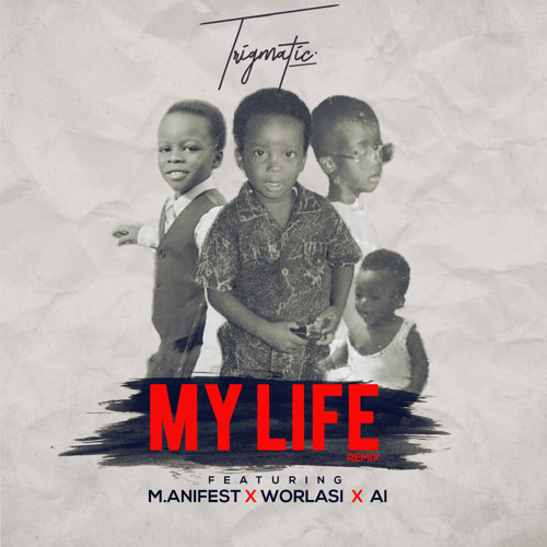 DOWNLOAD MP3 : Trigmatic – My Life (Remix) ft. M anifest , Worlasi & A.I