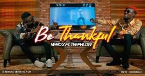 Nero X Ft Teephlow – Be Thankful