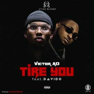 Victor AD ft Davido – Tire You