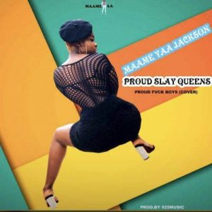 Yaa Jackson – Slay Queens We Dey Chop We No Care Ehh Ohh We This