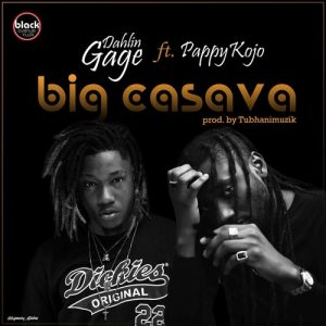 Dahlin Gage ft. Pappy Kojo - Big Cassava