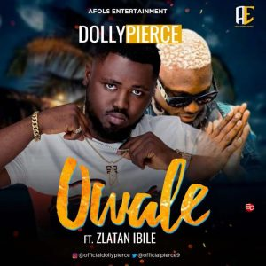 Dollypierce Ft. Zlatan – Owale