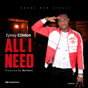 Ephizy Clinton – All I Need