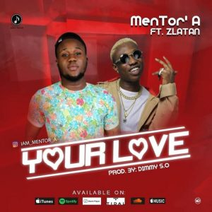 Mentor – Your Love Ft Zlatan