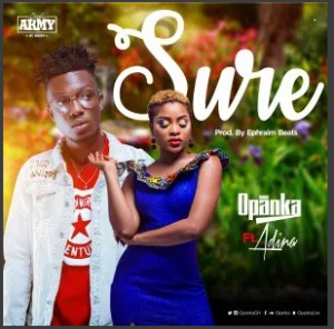 Opanka – Sure Ft Adina