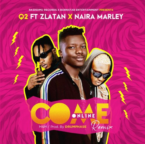 DOWNLOAD MP3: Q2 – Come Online (Remix) ft. Zlatan x Naira Marley