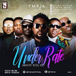 TM9JA – Underrated (Refix) Ft Sound Sultan x Small Doctor x Chinko Ekun x Qdot & Zlatan