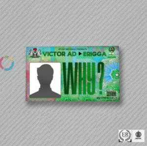 Victor AD – Why ft Erigga