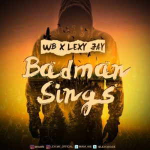 WB – Badman Sings Ft Lexy Jay