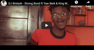 DJ Bridash ft Yaw Berk & King Maaga - Strong Bond (Official Video)
