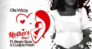Ola Wizzy - Mothers Day Ft Beatz Boss & Cudjoe Fresh (Prod By Beatz Boss)