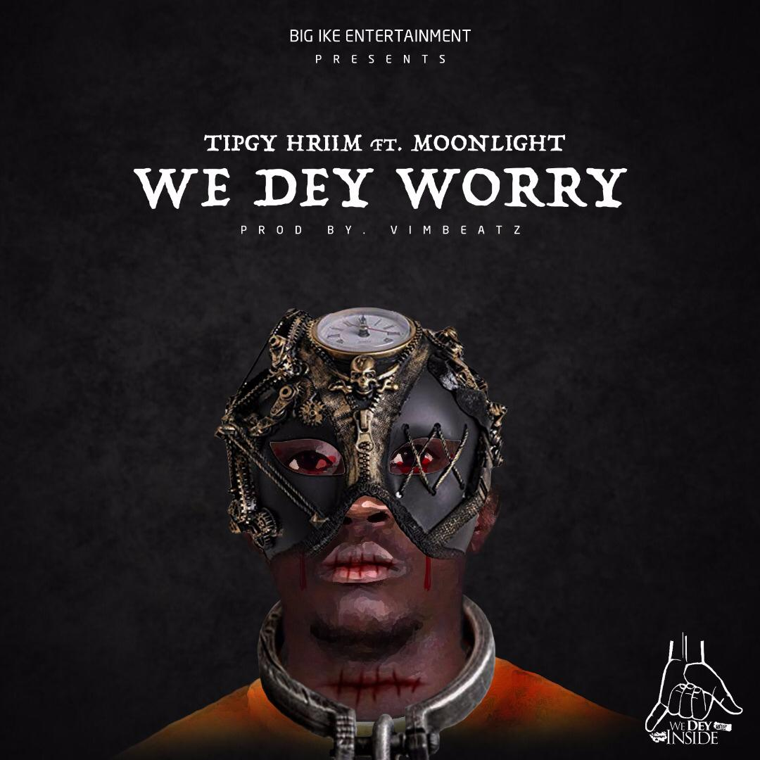 DOWNLOAD MP3 : Tipgy ft Moonlight – We Dey Worry (Prod By Vim Beatz)
