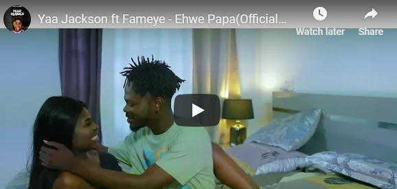 Yaa Jackson ft Fameye – Ehwe Papa (Official Video)