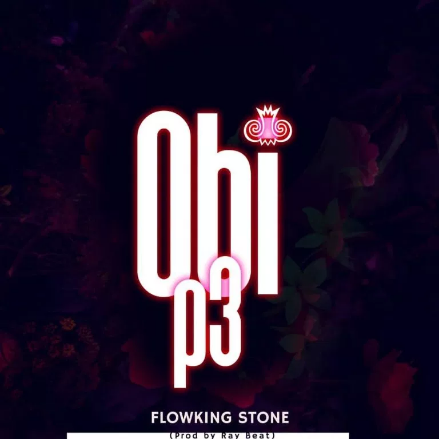 DOWNLOAD MP3: Flowking Stone – Obi Pe (Prod. By Dr Ray Beats)