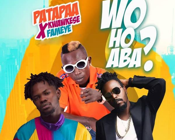 DOWNLOAD MP3 : Patapaa ft. Fameye x Kwaw Kese – Woho Aba