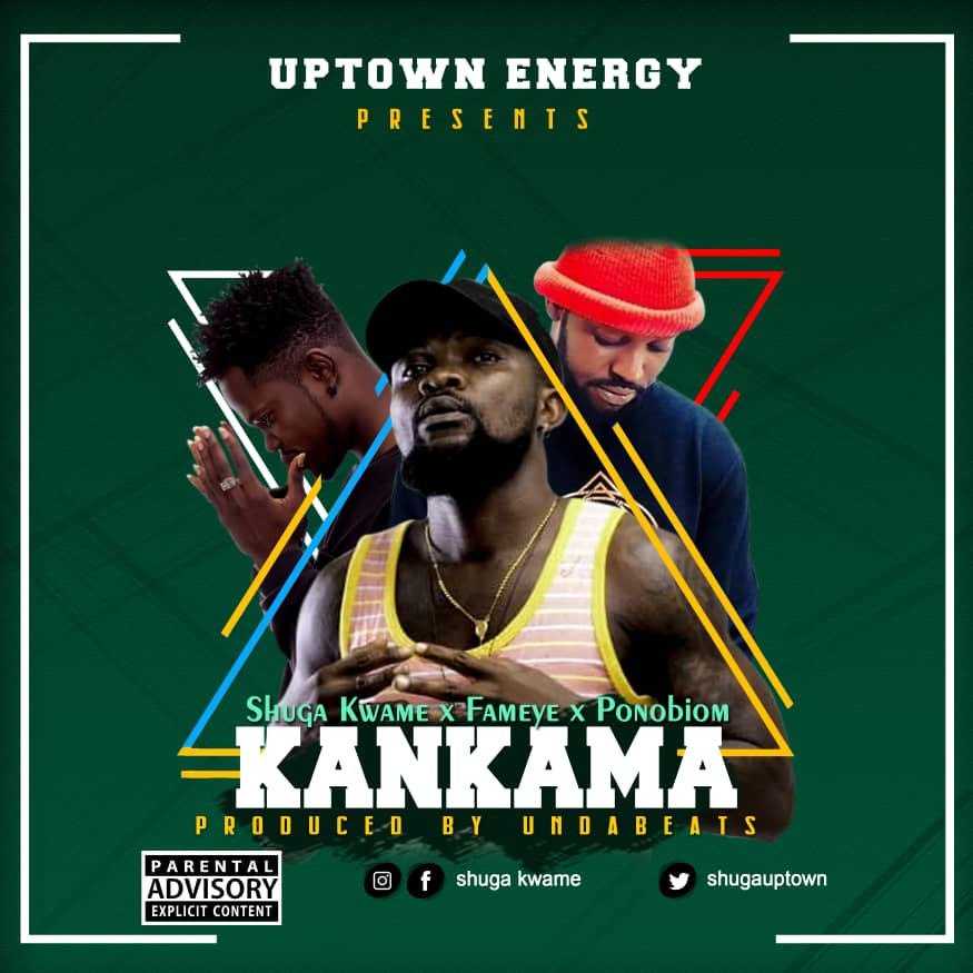 DOWNLOAD MP3 : Shuga Kwame Ft Fameye & Yaa Pono – Kankama