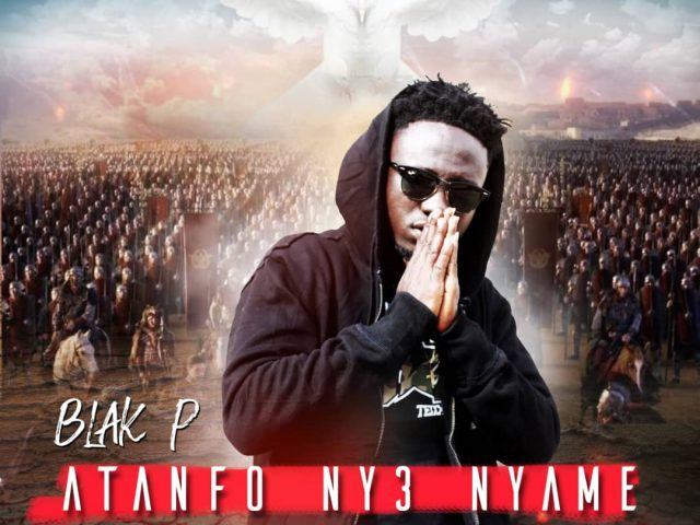DOWNLOAD MP3 : Blak P – Atanfo Ny3 Nyame