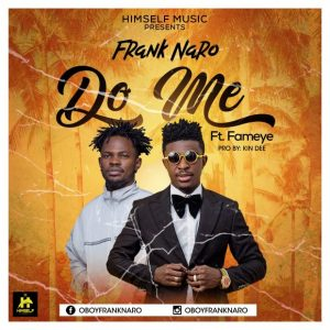 Frank Naro Ft Fameye – Do Me