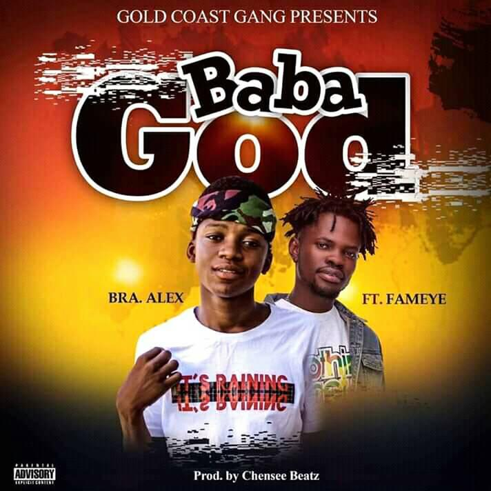 Bra Alex Ft Fameye – Baba God (Prod By Chensee Beatz) (www.Ghanasongs.com)
