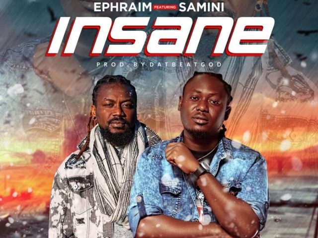 DOWNLOAD MP3 : Ephraim ft. Samini – Insane
