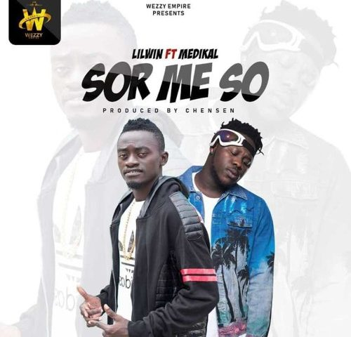 DOWNLOAD MP3 : Lil Win ft. Medikal – Sor Me So (Prod. by Chensee Beatz)