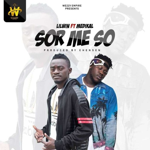 Lil Win ft. Medikal – Sor Me So (Prod. by Chensee Beatz) www.Ghanasongs.com)