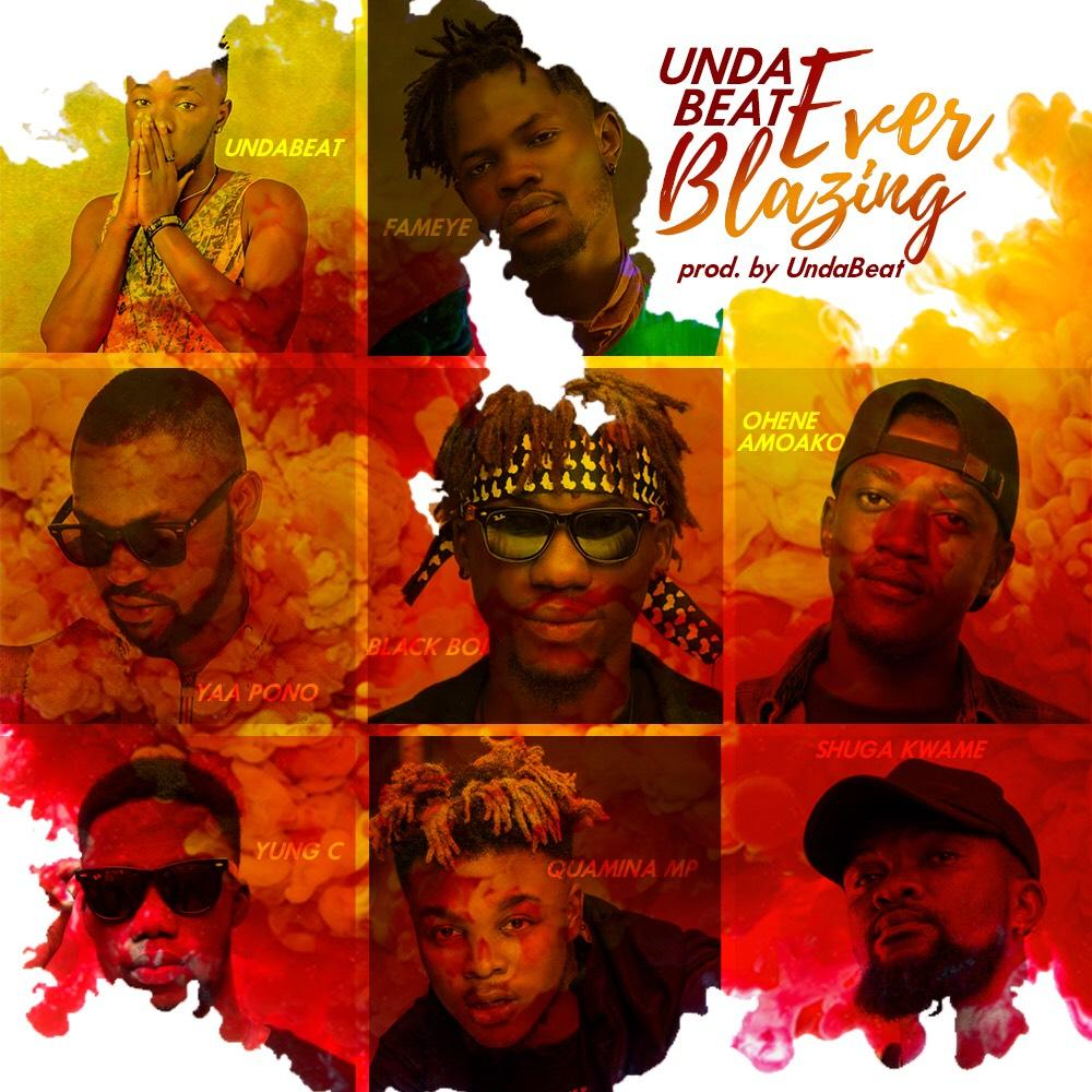 DOWNLOAD MP3 : Unda Beat – Ever Blazing Ft Fameye x Yaa Pono x Quamina MP x Shuga Kwame x Blackboi x Ohene Amoako