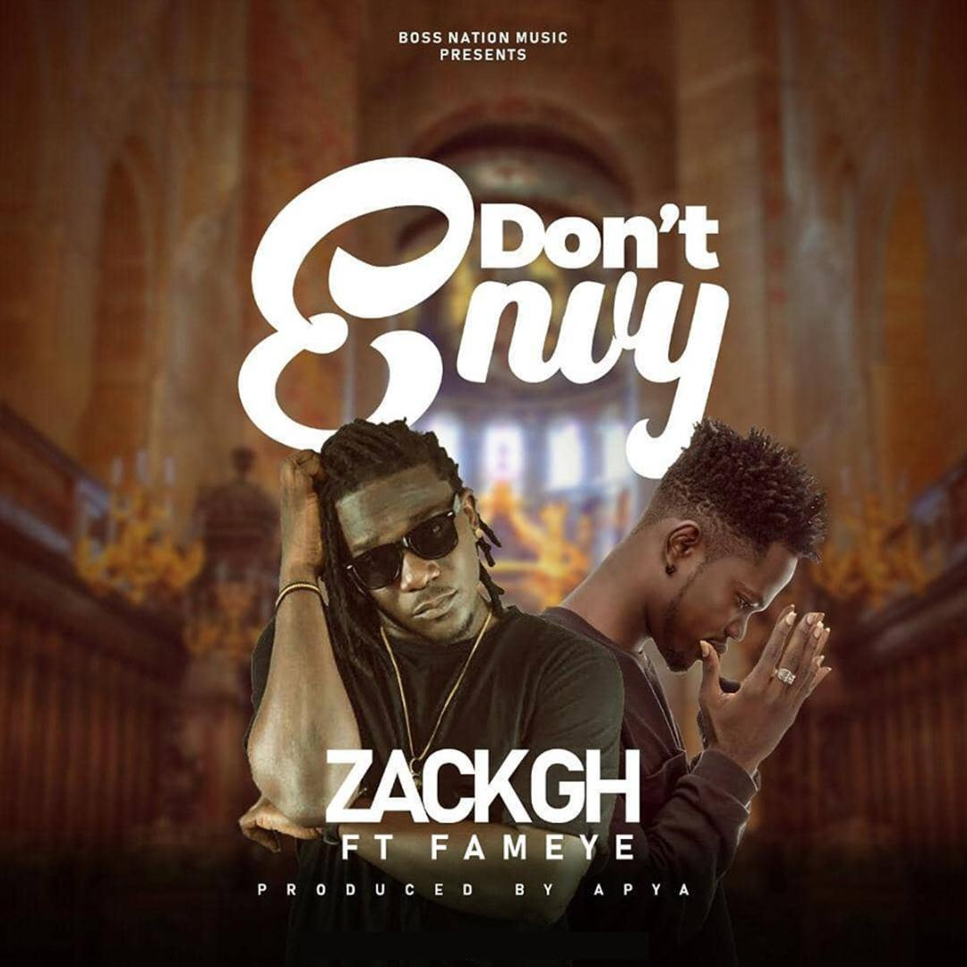 Zack Gh – Don't Envy Ft Fameye (Prod By Apya) (www.Ghanasongs.com)