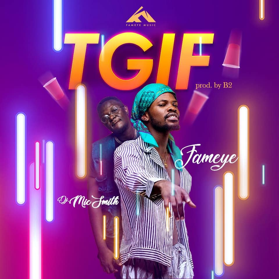 Fameye ft. Dj Mic Smith – TGIF (Thank God Its Friday) (www.Ghanasongs.com)